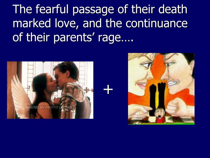 The fearful passage of their death marked love, and the continuance of their parents' rage….