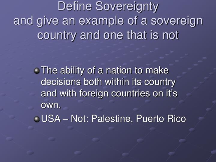 Define sovereignty and give an example of a sovereign country and one that is not