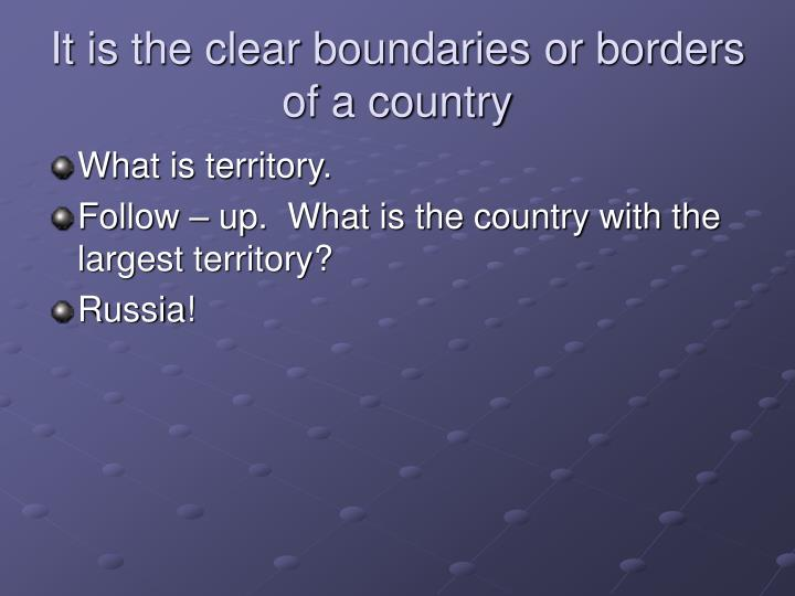 It is the clear boundaries or borders of a country