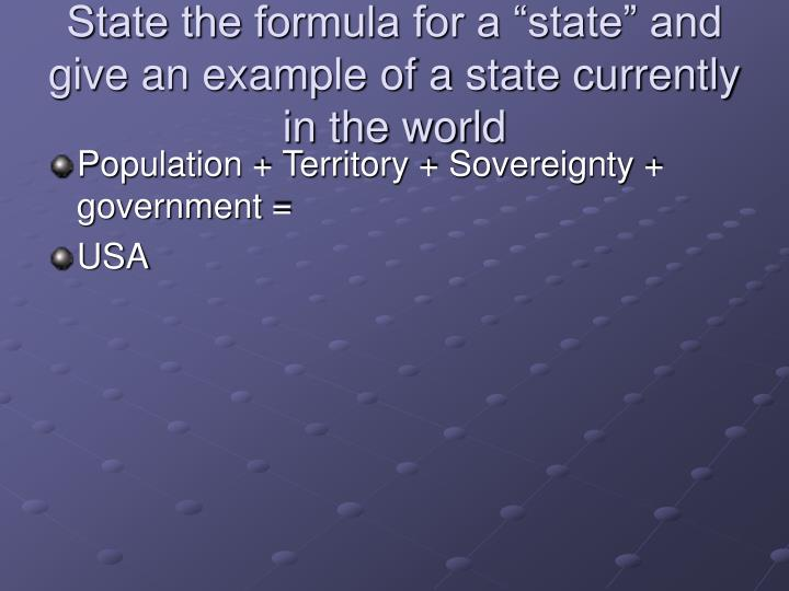 State the formula for a state and give an example of a state currently in the world