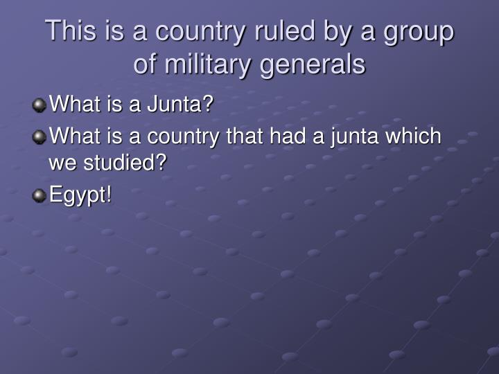 This is a country ruled by a group of military generals