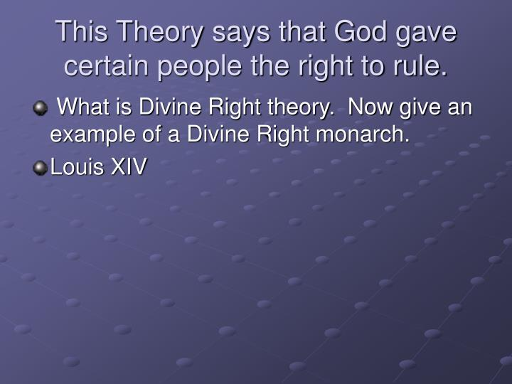 This Theory says that God gave certain people the right to rule.