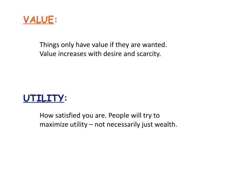 Things only have value if they are wanted. Value increases with desire and scarcity.