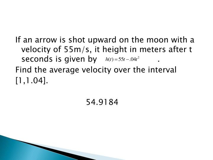If an arrow is shot upward on the moon with a velocity of 55m/s, it height in meters after t seconds is given by                        .
