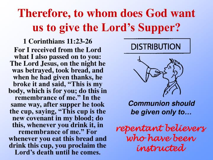 Therefore, to whom does God want us to give the Lords Supper?