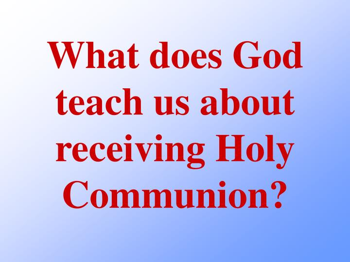 What does God teach us about receiving Holy Communion?