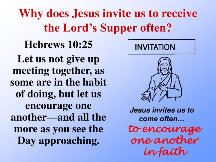 Why does Jesus invite us to receive the Lord's Supper often?