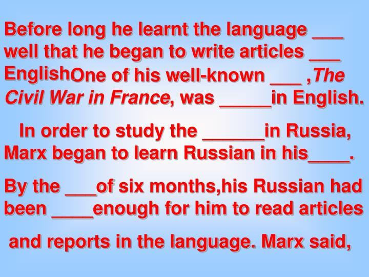 Before long he learnt the language ___ well that he began to write articles ___  English.