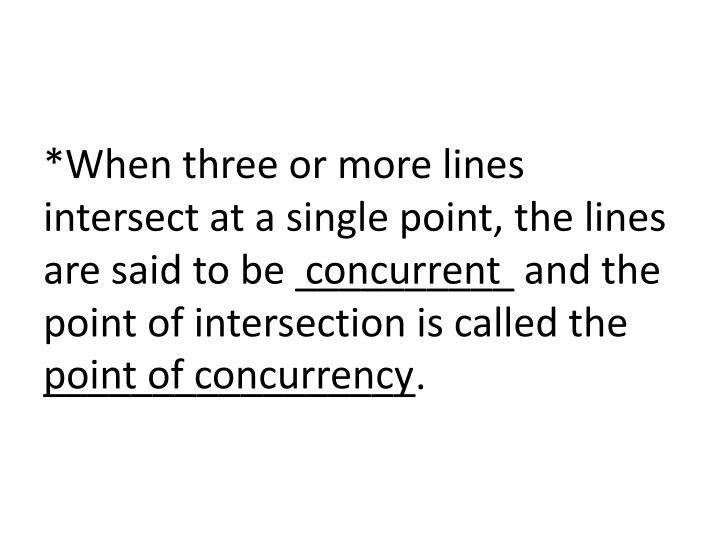 *When three or more lines intersect at a single point, the