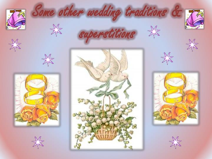 Some other wedding traditions & superstitions