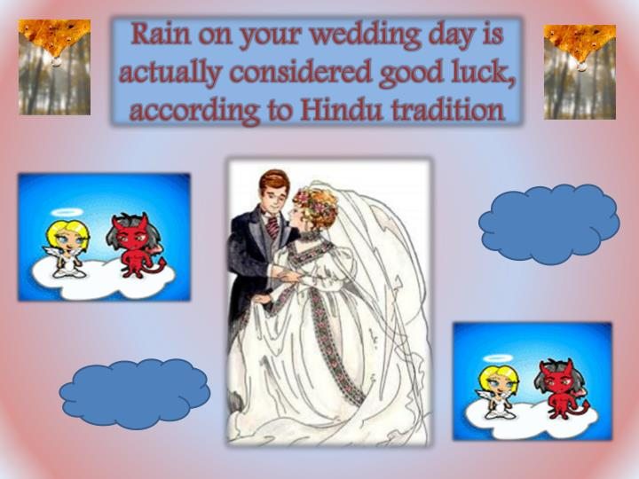 Rain on your wedding day is actually considered good luck, according to Hindu tradition