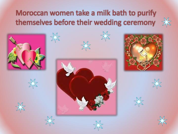 Moroccan women take a milk bath to purify themselves before their wedding ceremony