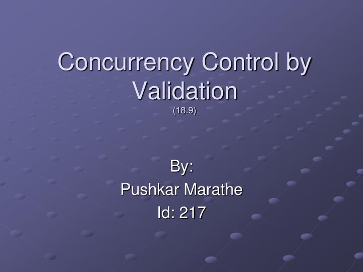 Concurrency control by validation 18 9