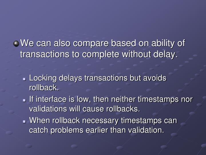 We can also compare based on ability of transactions to complete without delay.