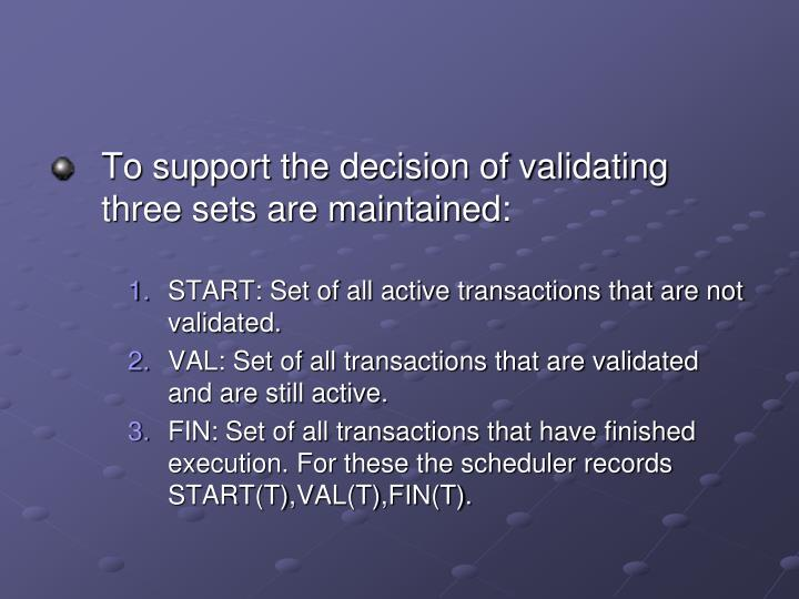 To support the decision of validating three sets are maintained: