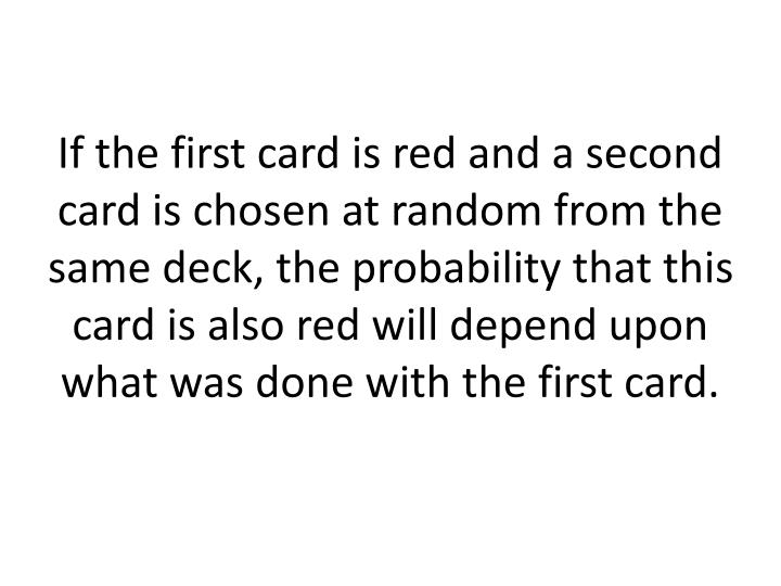 If the first card is red and a second card is chosen at random from the same deck, the probability t...