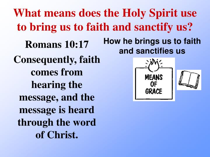 What means does the Holy Spirit use to bring us to faith and sanctify us?