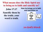 what means does the holy spirit use to bring us to faith and sanctify us2