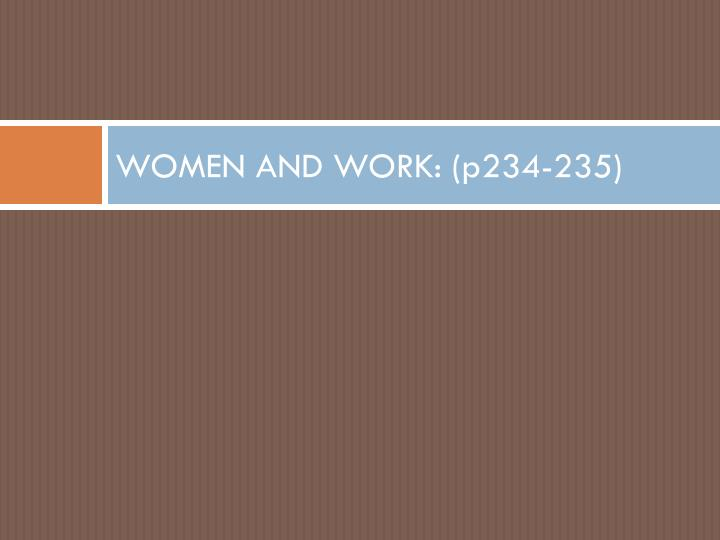 WOMEN AND WORK: (p234-235)