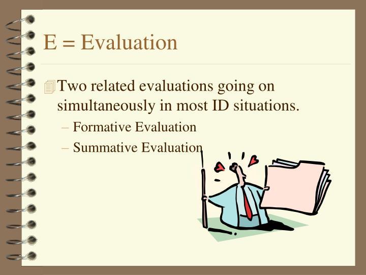 E = Evaluation