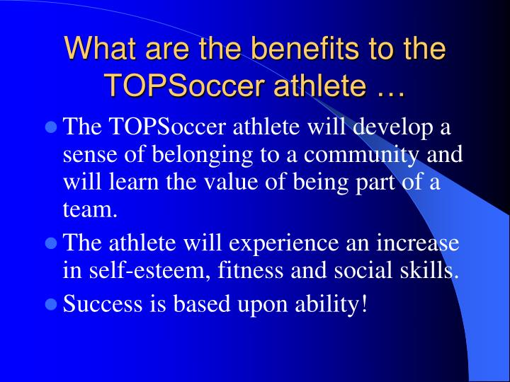 What are the benefits to the TOPSoccer athlete …