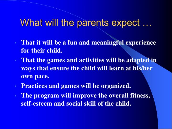What will the parents expect …