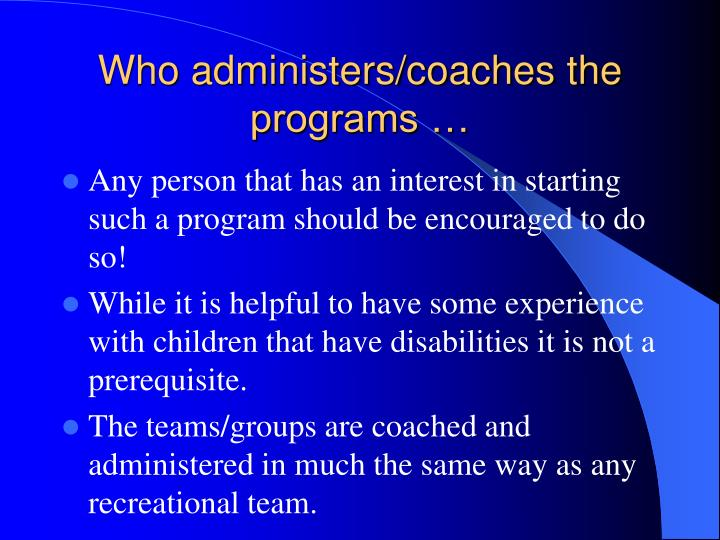 Who administers/coaches the programs …