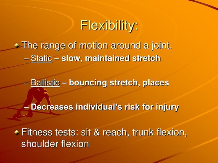 Flexibility: