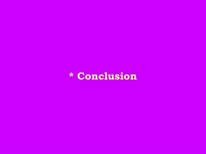 * Conclusion