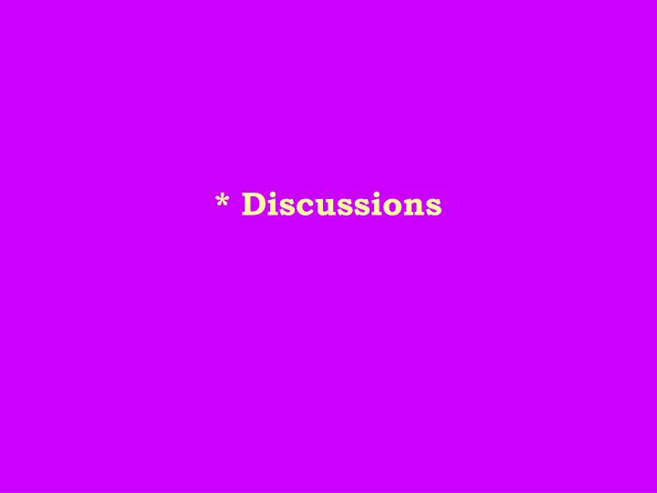 * Discussions
