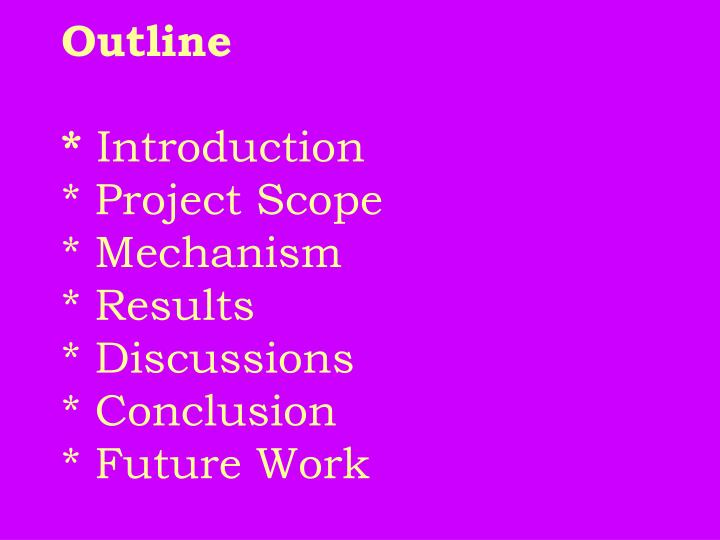 Outline introduction project scope mechanism results discussions conclusion future work