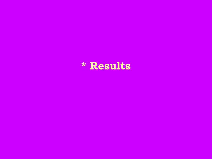 * Results