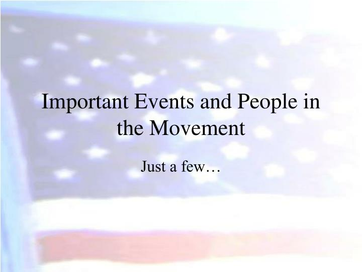 Important Events and People in the Movement