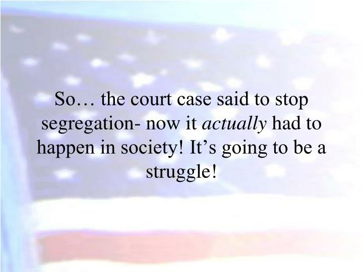 So… the court case said to stop segregation- now it