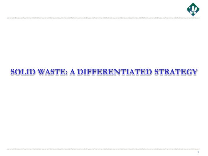 SOLID WASTE: A DIFFERENTIATED STRATEGY