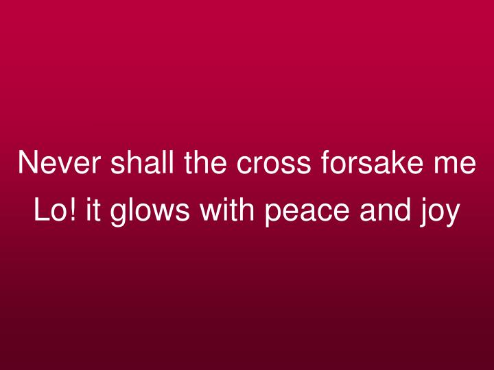 Never shall the cross forsake me