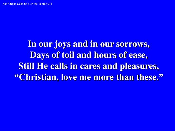 In our joys and in our sorrows,