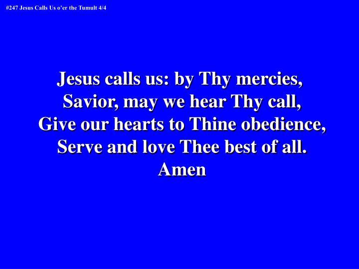 Jesus calls us: by Thy mercies,