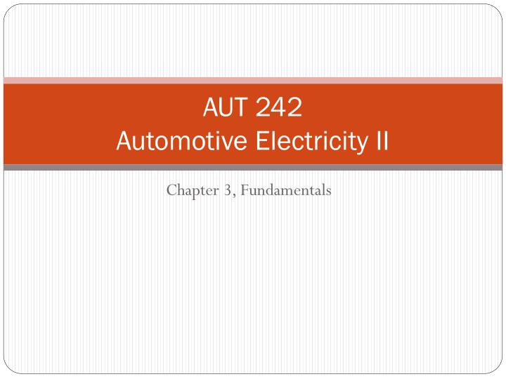 Aut 242 automotive electricity ii