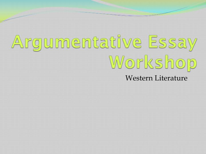 powerpoint presentation on argumentative essay An argumentative essay how to before writing brainstorm ideas on the subject identify the main topics use these topics as headings for organising your notes.