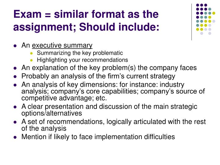 Exam = similar format as the assignment; Should include: