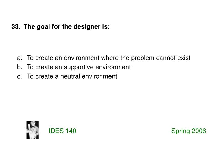 a.  To create an environment where the problem cannot exist