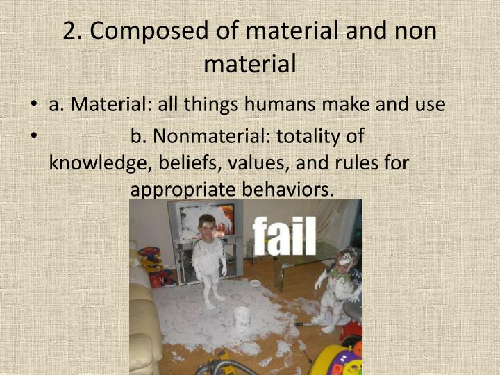 2. Composed of material and non material