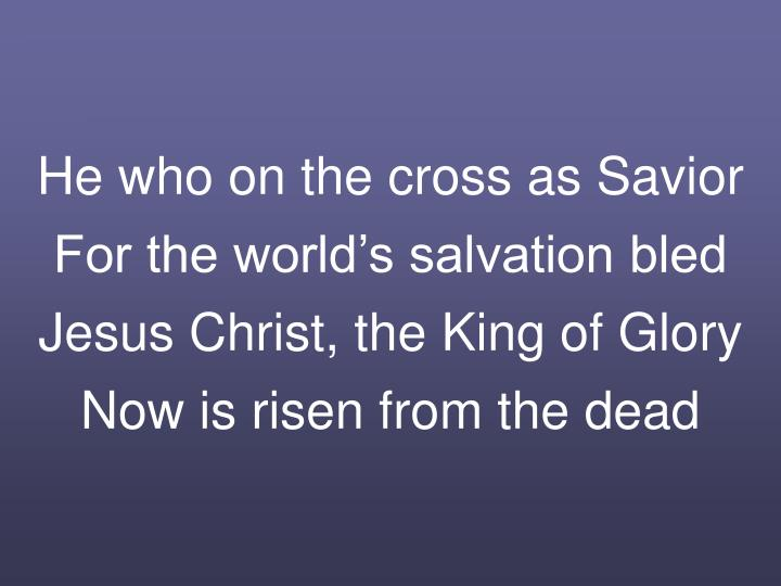 He who on the cross as Savior