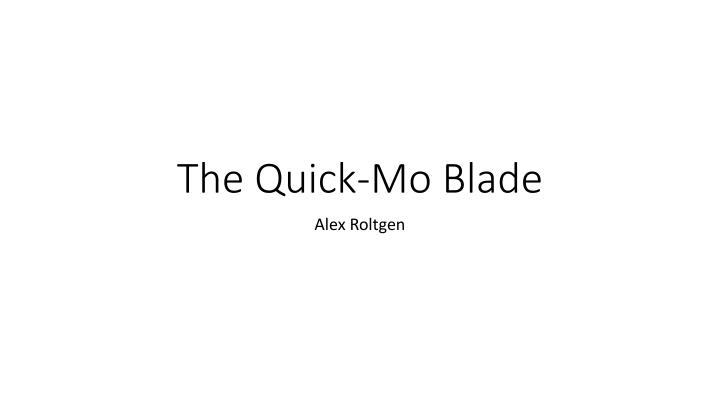 The quick mo blade