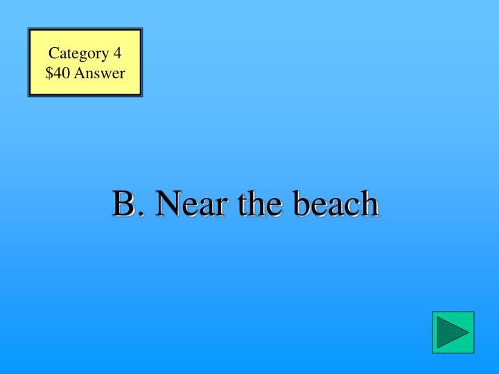 B. Near the beach