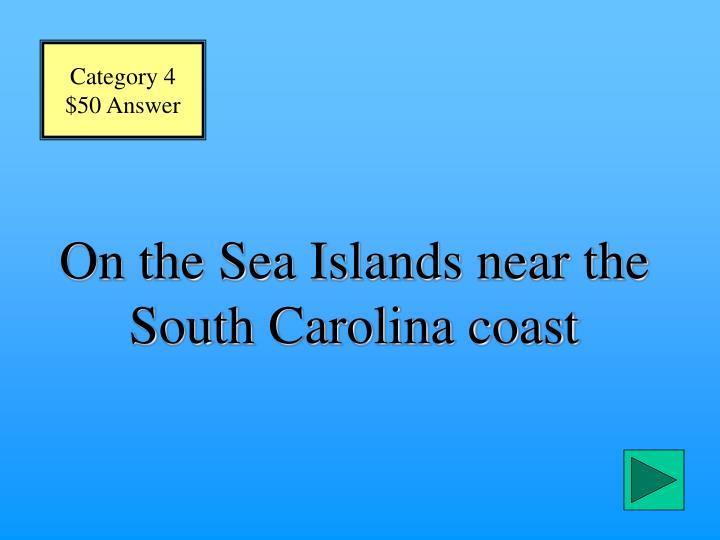 On the Sea Islands near the South Carolina coast