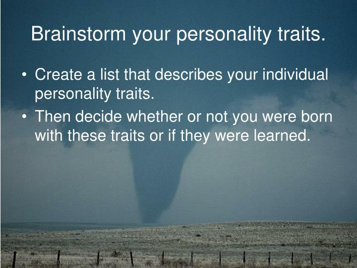 Brainstorm your personality traits.