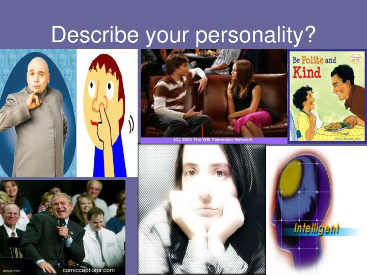 Describe your personality?