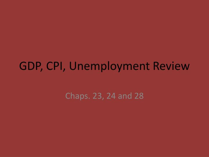 Gdp cpi unemployment review
